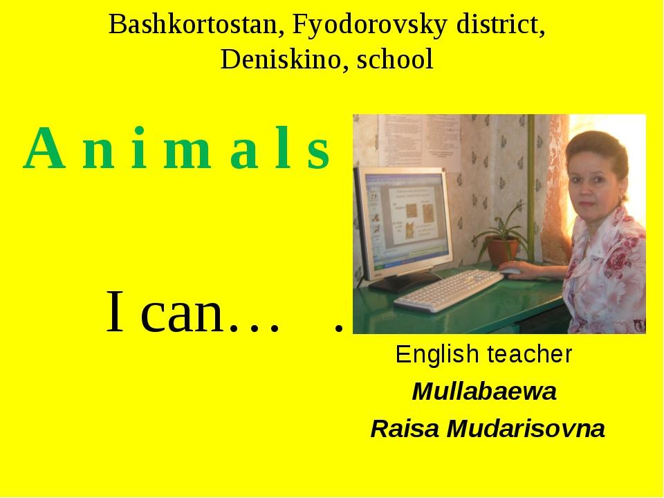 Bashkortostan, Fyodorovsky district, Deniskino, school A n i m a l s I can…...