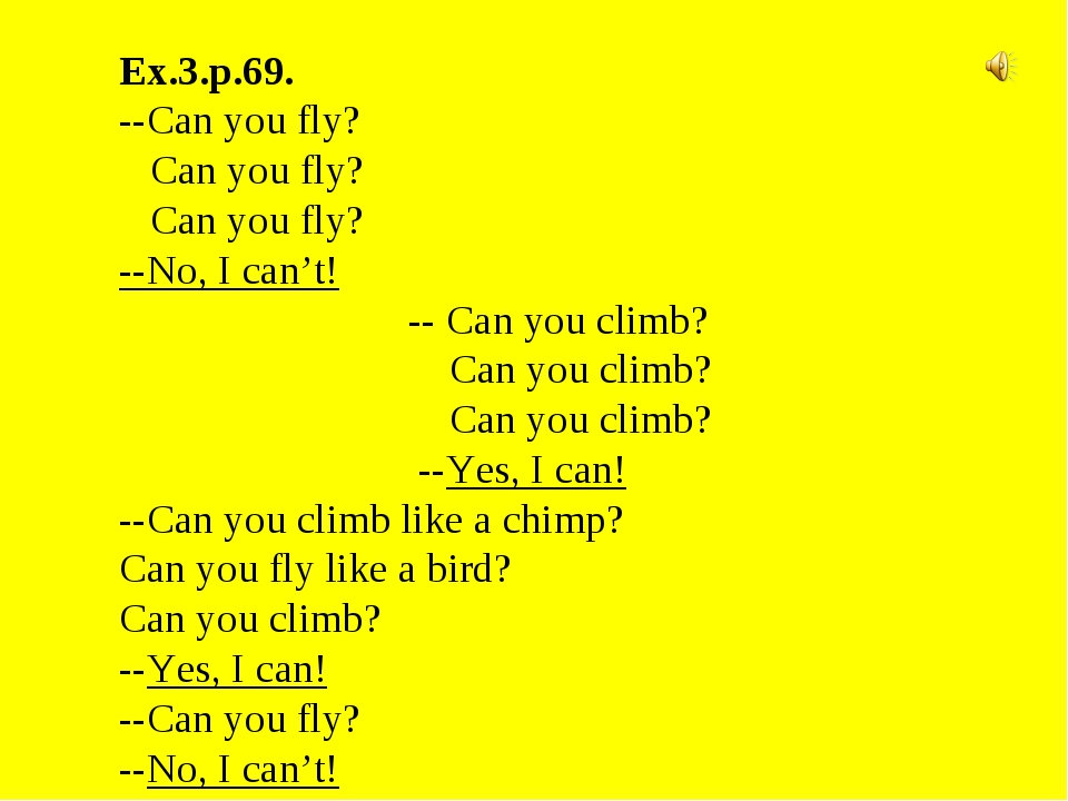 Ex.3.p.69. --Can you fly? Can you fly? Can you fly? --No, I can't! -- Can you...
