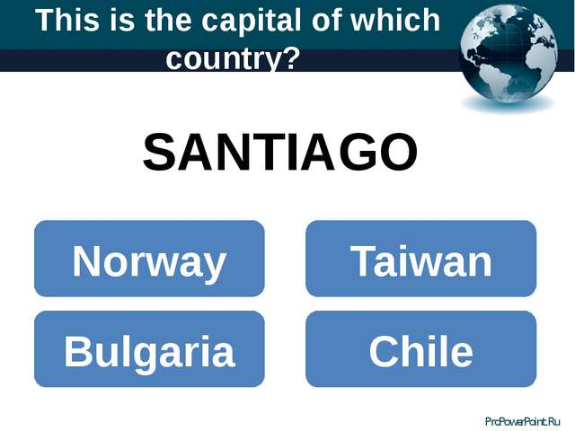 This is the capital of which country? SANTIAGO Norway Bulgaria Chile Taiwan P...