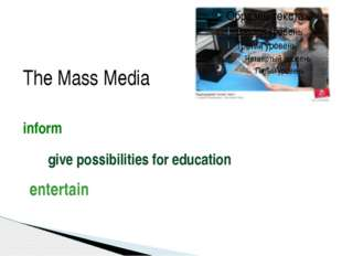 inform give possibilities for education entertain The Mass Media