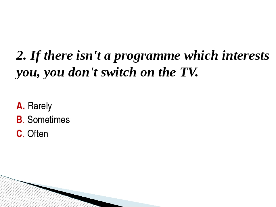 3. You've got favourite programmes which you can't miss. A. None B. Some C. A...