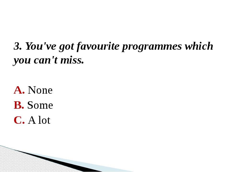 4. You like talking to friends about television programmes. A. Rarely B. Some...