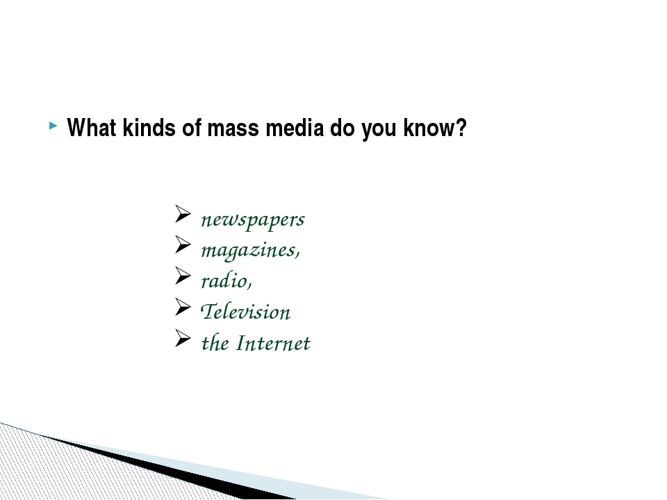 What kinds of mass media do you know? newspapers magazines, radio, Television...