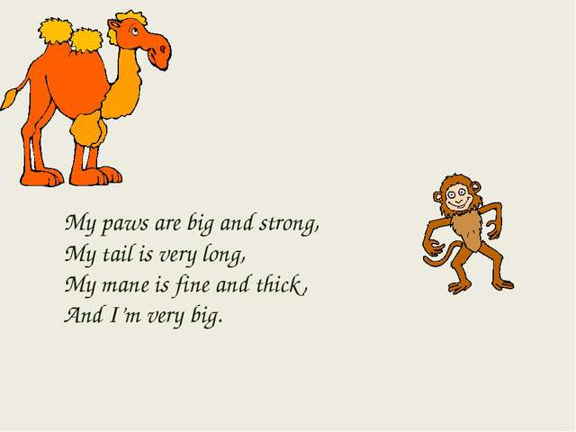 My paws are big and strong, My tail is very long, My mane is fine and thick,...