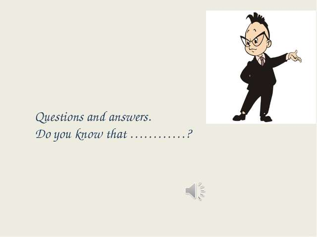 Questions and answers. Do you know that …………?