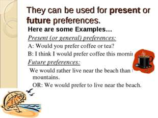 They can be used for present or future preferences. Here are some Examples… P