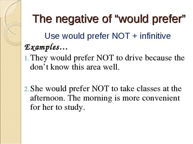 "The negative of ""would prefer"" Use would prefer NOT + infinitive Examples… Th..."
