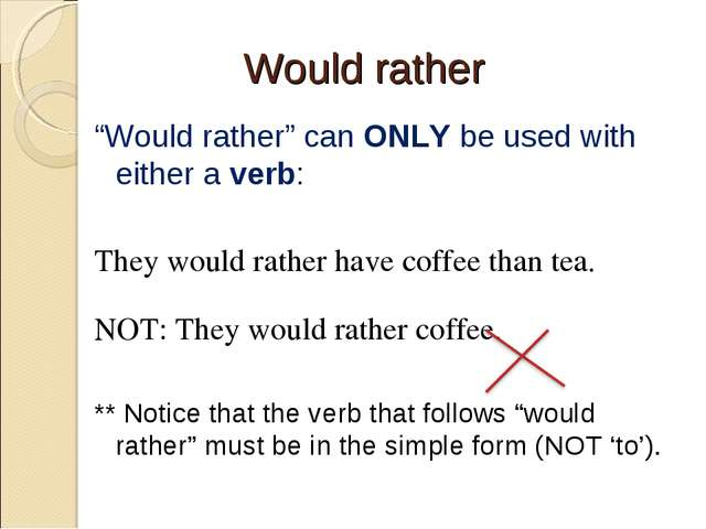 "Would rather ""Would rather"" can ONLY be used with either a verb: They would r..."
