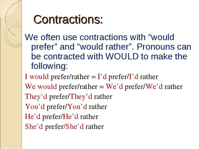"Contractions: We often use contractions with ""would prefer"" and ""would rather..."