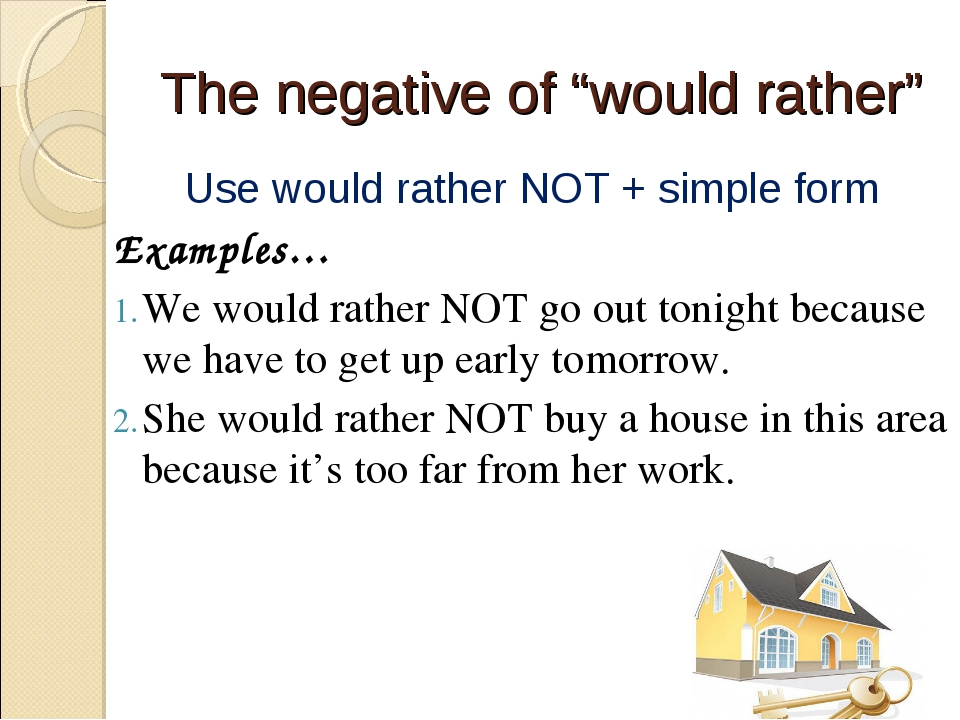 "The negative of ""would rather"" Use would rather NOT + simple form Examples… W..."