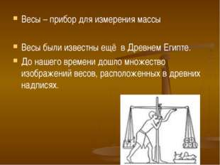 Весы – прибор для измерения массы Весы были известны ещё в Древнем Египте. До