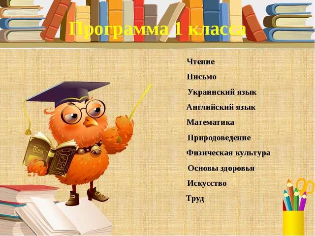 Программа 1 класса Чтение Письмо Украинский язык Английский язык Математика П...