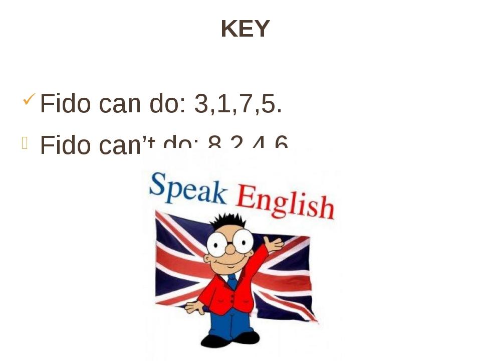 KEY Fido can do: 3,1,7,5. Fido can't do: 8,2,4,6.