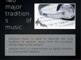 Two major traditions of music: classical music is used to describe the long t