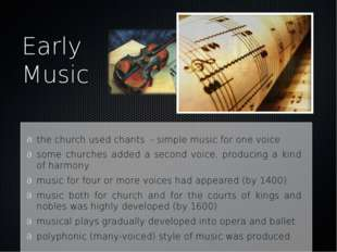 Early Music the church used chants - simple music for one voice some churches