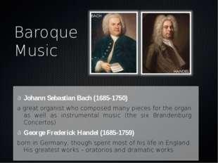 Baroque Music Johann Sebastian Bach (1685-1750) a great organist who composed