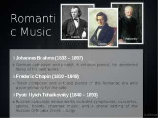 Romantic Music Johannes Brahms (1833 – 1897) a German composer and pianist. A