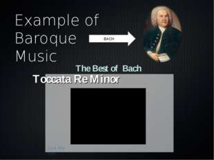 Example of Baroque Music BACH click the icon Toccata Re Minor The Best of Bach