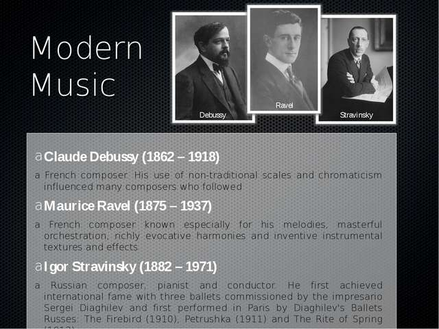 Modern Music Claude Debussy (1862 – 1918) a French composer. His use of non-t...