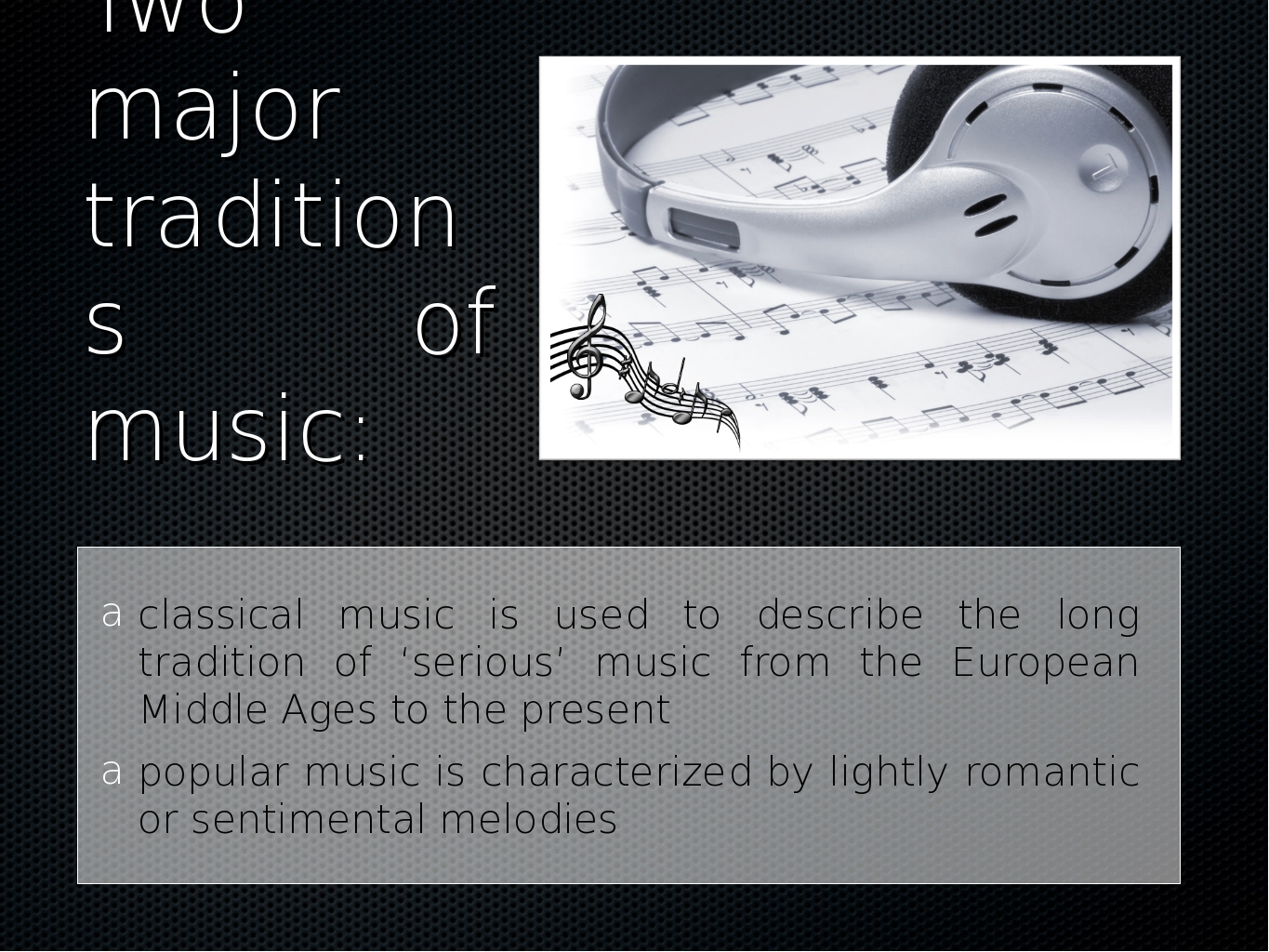 Two major traditions of music: classical music is used to describe the long t...
