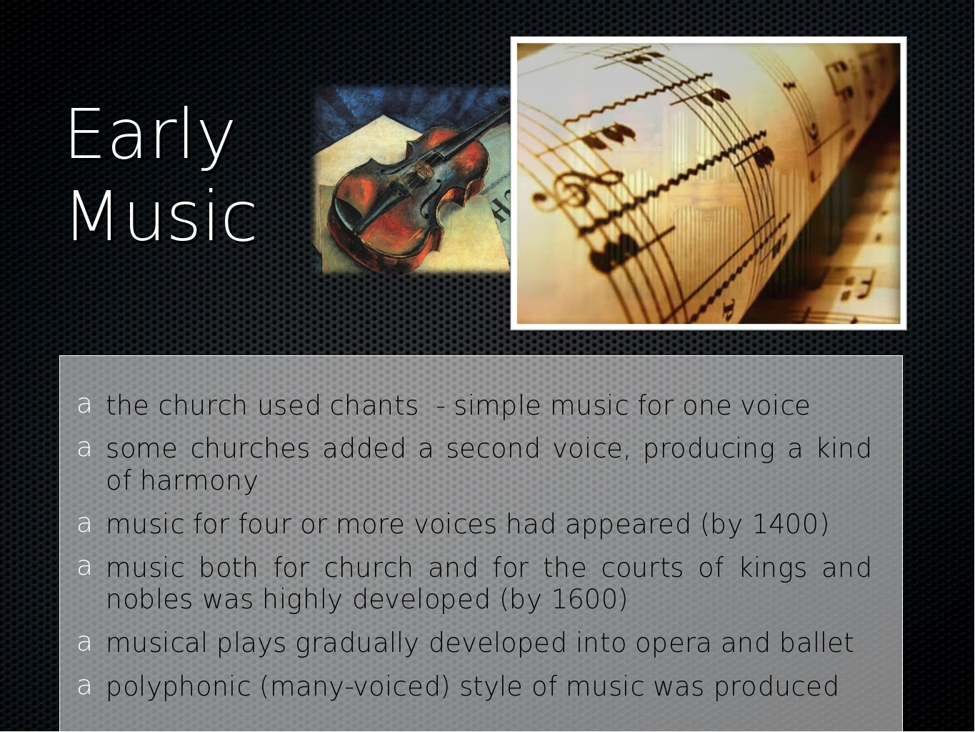 Early Music the church used chants - simple music for one voice some churches...