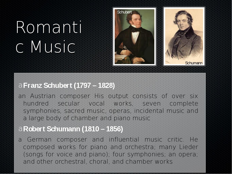 Romantic Music Franz Schubert (1797– 1828) an Austrian composer His output c...