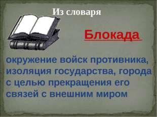 Из словаря окружение войск противника, изоляция государства, города с целью п
