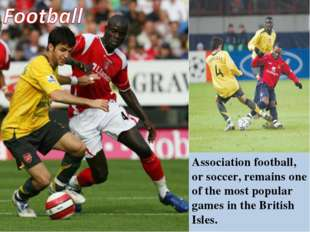 Association football, or soccer, remains one of the most popular games in the