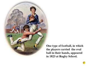 One type of football, in which the players carried the oval ball in their han