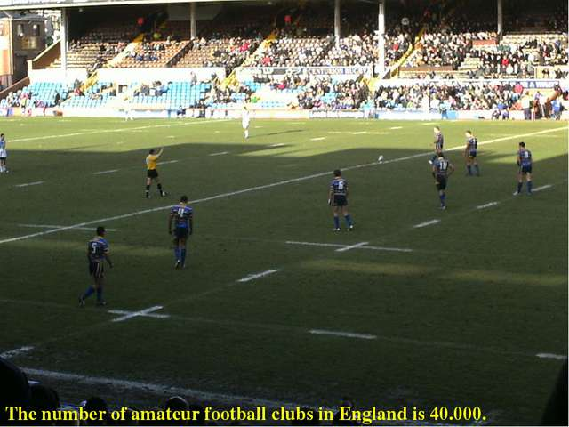The number of amateur football clubs in England is 40.000.