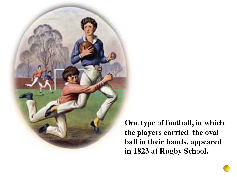 One type of football, in which the players carried the oval ball in their han...