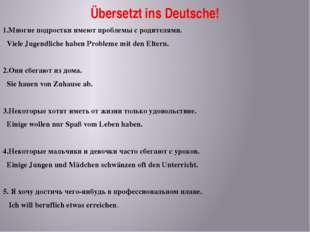 Übersetzt ins Deutsche! 1.Многие подростки имеют проблемы с родителями. Viele