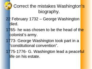 Correct the mistakes Washington's biography. 22 February 1732 – George Washin