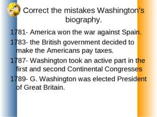 Correct the mistakes Washington's biography. 1781- America won the war agains