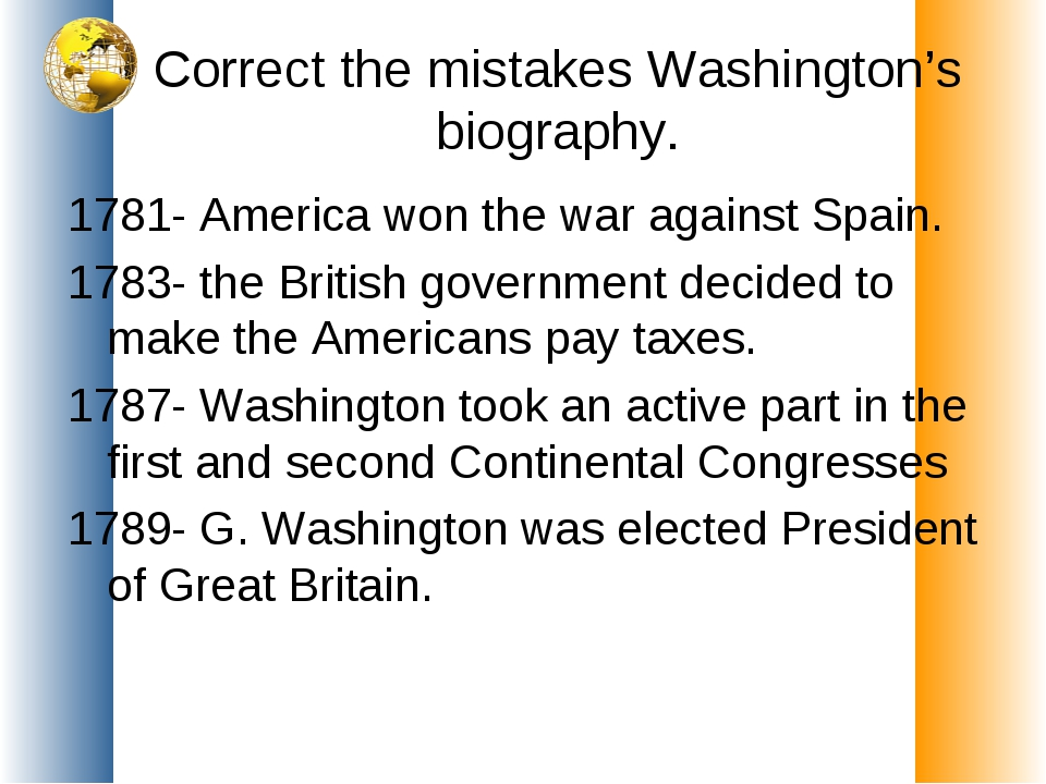 Correct the mistakes Washington's biography. 1781- America won the war agains...