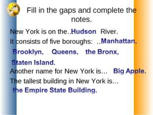 Fill in the gaps and complete the notes. New York is on the… River. It consis
