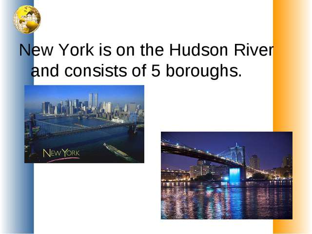 New York is on the Hudson River and consists of 5 boroughs.