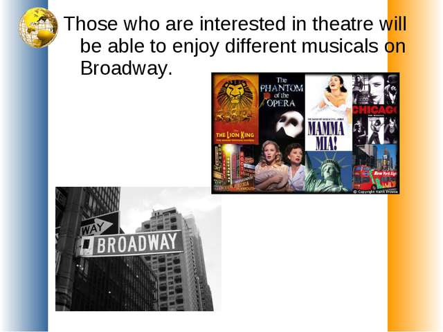 Those who are interested in theatre will be able to enjoy different musicals...