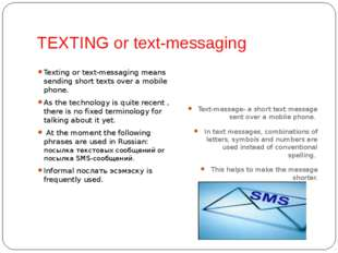 TEXTING or text-messaging Texting or text-messaging means sending short texts