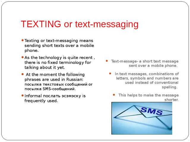 TEXTING or text-messaging Texting or text-messaging means sending short texts...