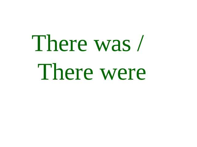 There was / There were