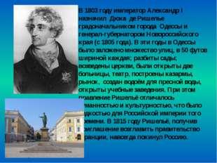 В 1803году император Александр I назначил Дюка де Ришелье градоначальником г