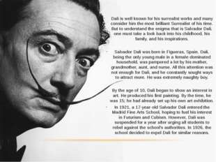 Dali is well known for his surrealist works and many consider him the most br