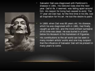Salvador Dali was diagnosed with Parkinson's disease in 1981. His beloved Gal