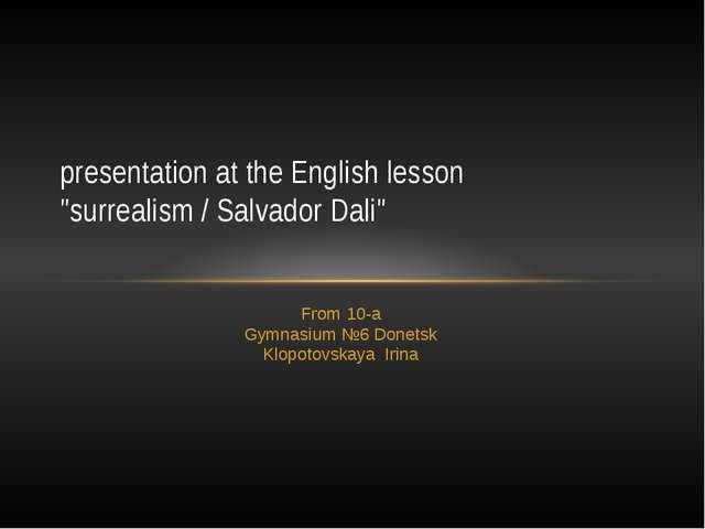 From 10-a Gymnasium №6 Donetsk Klopotovskaya Irina presentation at the Englis...