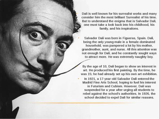 Dali is well known for his surrealist works and many consider him the most br...