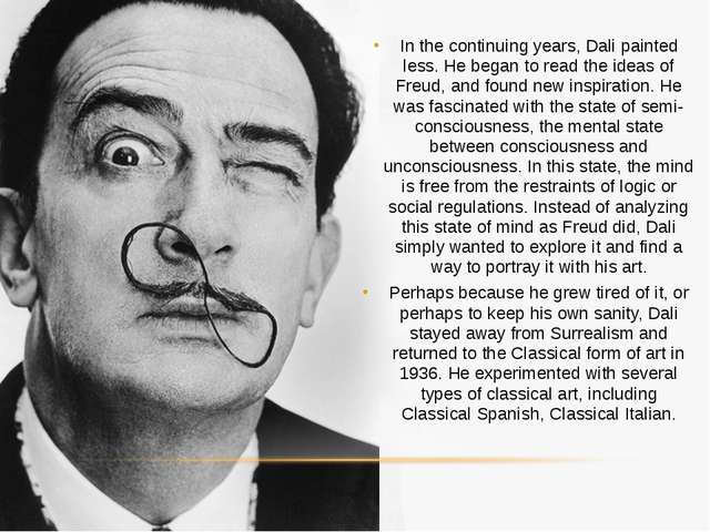 In the continuing years, Dali painted less. He began to read the ideas of Fre...