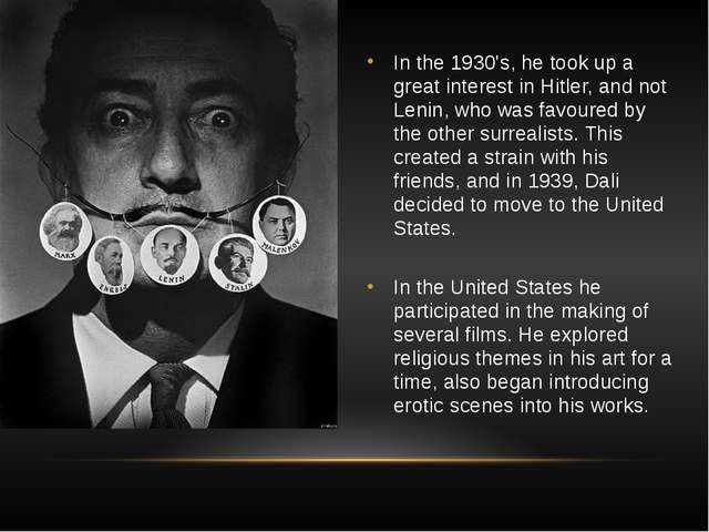 In the 1930's, he took up a great interest in Hitler, and not Lenin, who was...
