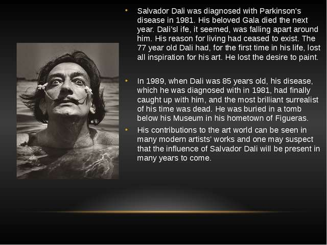 Salvador Dali was diagnosed with Parkinson's disease in 1981. His beloved Gal...