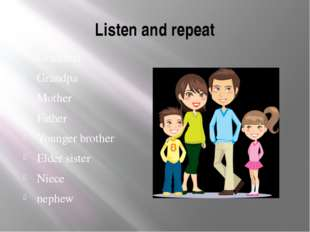 Listen and repeat Grandma Grandpa Mother Father Younger brother Elder sister